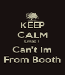 KEEP CALM Lmao I  Can't Im From Booth - Personalised Poster A4 size