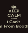 KEEP CALM Lmao I Can't  Im From Booth!  - Personalised Poster A4 size