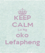 KEEP CALM Lo Ng oko Lefapheng - Personalised Poster A4 size