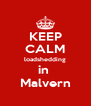 KEEP CALM loadshedding in  Malvern - Personalised Poster A4 size