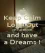 Keep Calm Log - Out on Facebook and have a Dreams ! - Personalised Poster A4 size
