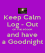 Keep Calm Log - Out on Facebook and have a Goodnight - Personalised Poster A4 size
