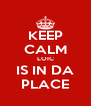 KEEP CALM LOIC IS IN DA PLACE - Personalised Poster A4 size