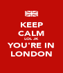 KEEP CALM LOL JK YOU'RE IN LONDON - Personalised Poster A4 size