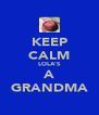 KEEP CALM LOLA'S A GRANDMA - Personalised Poster A4 size
