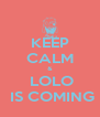 KEEP CALM &  LOLO  IS COMING - Personalised Poster A4 size