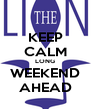 KEEP CALM LONG WEEKEND AHEAD - Personalised Poster A4 size