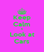 Keep Calm & Look at Cars - Personalised Poster A4 size