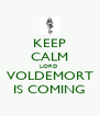 KEEP CALM LORD  VOLDEMORT IS COMING - Personalised Poster A4 size