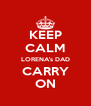KEEP CALM LORENA's DAD CARRY ON - Personalised Poster A4 size
