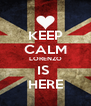 KEEP CALM LORENZO IS  HERE - Personalised Poster A4 size