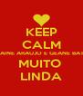 KEEP CALM LORRAINE ARAUJO E GEANE BATISTA MUITO  LINDA - Personalised Poster A4 size
