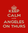 KEEP CALM LOS ANGELES ON THURS - Personalised Poster A4 size