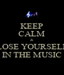 KEEP CALM & LOSE YOURSELF IN THE MUSIC - Personalised Poster A4 size
