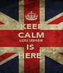 KEEP CALM LOU USHER IS  HERE  - Personalised Poster A4 size