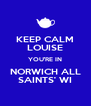 KEEP CALM LOUISE YOU'RE IN NORWICH ALL SAINTS' WI - Personalised Poster A4 size