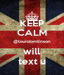 KEEP CALM @louistomlinson will text u - Personalised Poster A4 size