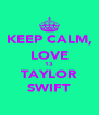 KEEP CALM, LOVE 13 TAYLOR SWIFT - Personalised Poster A4 size