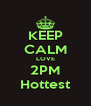 KEEP CALM LOVE 2PM Hottest - Personalised Poster A4 size