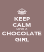 KEEP CALM LOVE A CHOCOLATE GIRL - Personalised Poster A4 size
