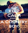 KEEP CALM & LOVE A COUNTRY BOY - Personalised Poster A4 size