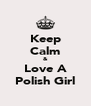 Keep Calm & Love A Polish Girl - Personalised Poster A4 size