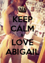 KEEP CALM & LOVE ABIGAIL - Personalised Poster A4 size