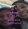 KEEP CALM love alex and stephanie - Personalised Poster A4 size