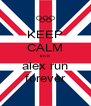 KEEP CALM love alex run forever - Personalised Poster A4 size