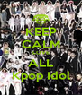 KEEP CALM LOVE ALL Kpop Idol - Personalised Poster A4 size