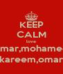 KEEP CALM love amar,mohamed kareem,omar - Personalised Poster A4 size