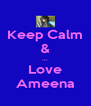 Keep Calm & ... Love Ameena - Personalised Poster A4 size