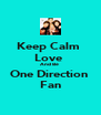Keep Calm  Love  And Be  One Direction  Fan - Personalised Poster A4 size