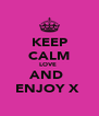 KEEP CALM LOVE  AND  ENJOY X  - Personalised Poster A4 size