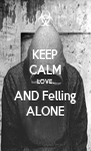 KEEP CALM LOVE AND Felling ALONE - Personalised Poster A4 size