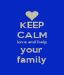 KEEP CALM love and help your family - Personalised Poster A4 size