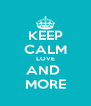 KEEP CALM LOVE AND  MORE - Personalised Poster A4 size