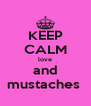 KEEP CALM love and mustaches  - Personalised Poster A4 size