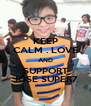 KEEP CALM . LOVE AND SUPPORT JOSE SUPER7 - Personalised Poster A4 size