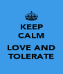 KEEP CALM  LOVE AND TOLERATE - Personalised Poster A4 size