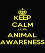 KEEP CALM LOVE ANIMAL AWARENESS - Personalised Poster A4 size
