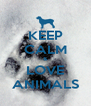 KEEP CALM & LOVE ANIMALS - Personalised Poster A4 size
