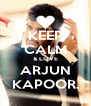KEEP CALM & LOVE ARJUN KAPOOR. - Personalised Poster A4 size