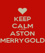 KEEP CALM LOVE ASTON MERRYGOLD - Personalised Poster A4 size