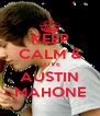 KEEP CALM & LOVE AUSTIN MAHONE - Personalised Poster A4 size