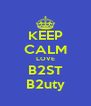 KEEP CALM LOVE B2ST B2uty - Personalised Poster A4 size