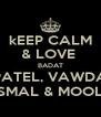 kEEP CALM & LOVE  BADAT PATEL, VAWDA ASMAL & MOOLA - Personalised Poster A4 size