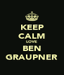 KEEP CALM LOVE BEN GRAUPNER - Personalised Poster A4 size