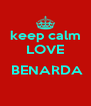 keep calm LOVE   BENARDA    - Personalised Poster A4 size