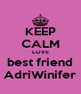 KEEP CALM LOVE best friend AdriWinifer - Personalised Poster A4 size